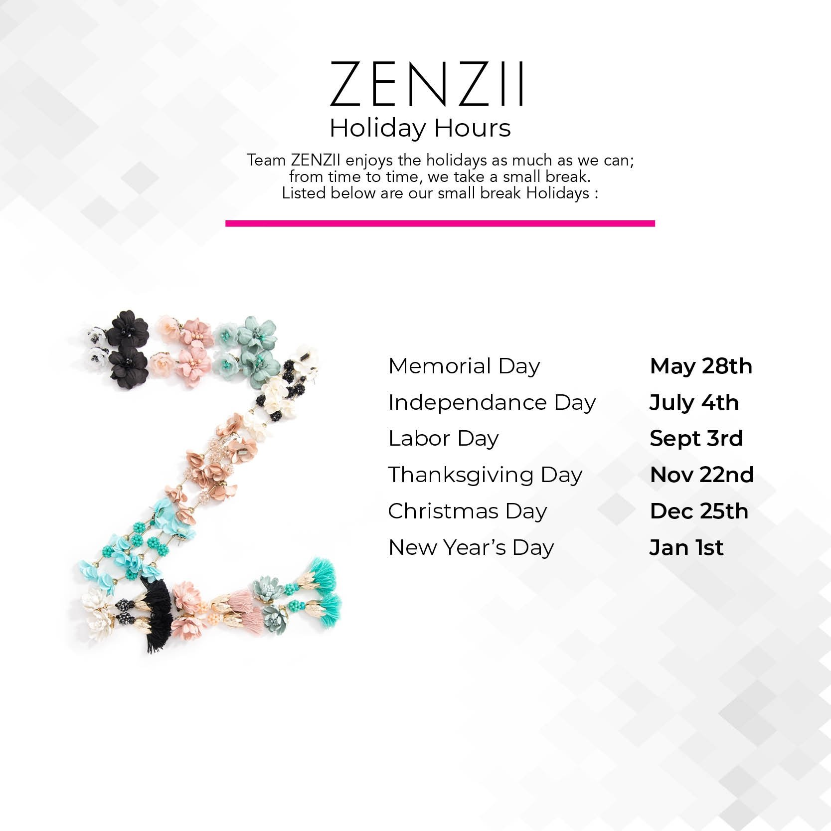 Team ZENZII enjoys the holidays as much as we can; from time to time, we take a small break. Listed below are our holiday breaks.